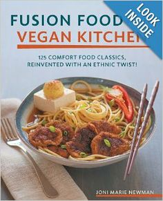 Fusion Food in the Vegan Kitchen: 125 Comfort Food Classics, Reinvented with an Ethnic Twist!: Joni Marie Newman: 9781592335800: Amazon.com:...