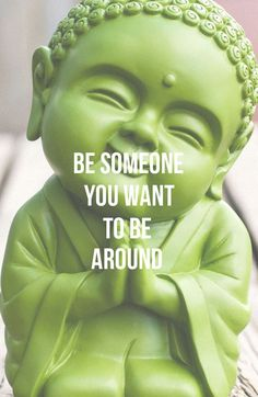 Be someone you want to be around.