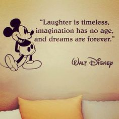 Laughter is timeless, imagination has no age, and dreams are forever. ~Walt Disney #quote #laughter  New Year's Resolutions: Inspiring Quotes To Start 2014