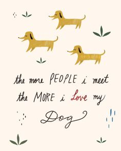 """The more people I meet, the more I love my dog."" // Dog Quote Print by neikoart"