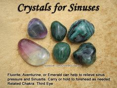 Top Recommended Crystals: Fluorite, Aventurine, or Emerald. Additional Crystal Recommendations: Aquamarine, Azurite, Blue Lace Agate, Iolite, or Sodalite.  Sinuses are associated with the Third Eye chakra.