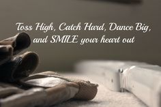 Toss high, catch hard, dance big and smile your heart out!