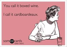 carboard box of wine, funny quotes... Or you can call it a wine cube...I've seen that advertised.