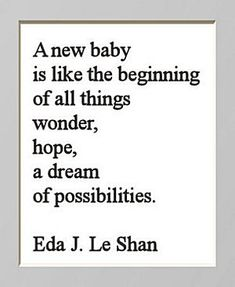Inspirational quote about how a new baby is like the beginning of all things,  all the wonders, hopes and dreams.