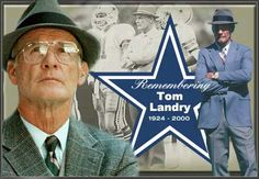 Tom Landry ~ LOVE him!! ~ we've never been the same since!!