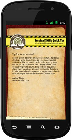 The Survival Tip a Day Mobile App is the first survival app of its kind. It is a user community developed database of survival tips from survivalists all over the globe. Anyone can submit survival related tips to be included in the application database. Each day, users of the app will be notified of a random Daily Survival Tip on their cell phone. Of course, you can also launch the app any time you want to view submitted survival tips as well.