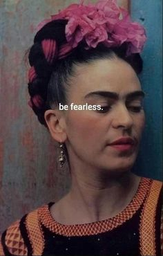 Fearless. Frida Kahlo.