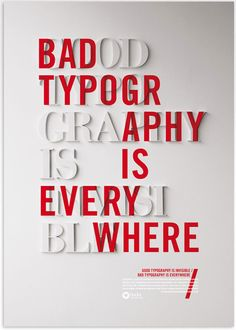 Good typography is invisible, bad typography is everywhere.