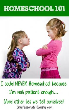 Homeschool 101: I could NEVER Homeschool because…