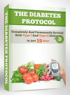 The Diabetes Protocol : Scientifically Proven Way to Reverse Your Diabetes Permanently!