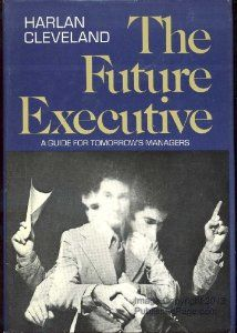 The future executive;: A guide for tomorrow's managers: Harlan Cleveland: 9780060108175: Amazon.com: Books