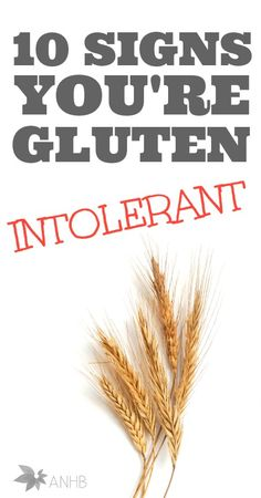10 signs you are gluten intolerant. Wow. I never knew!