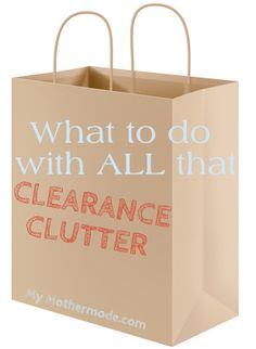 What to do with clearance clutter