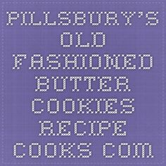 Pillsbury's Old Fashioned Butter Cookies - Recipe - Cooks.com