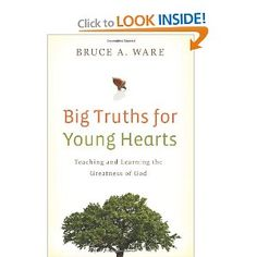 Big Truths for Young Hearts: Teaching and Learning the Greatness of God. Getting this! - book of systematic theology used for teaching kids. homeschooling.