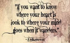 If you want to know where your heart is quote unknown quot, heart, quotes, duli quot