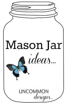 Tons of unique and genius ways to use mason jars!    www.uncommondesignsonline.com