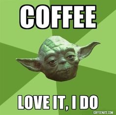 yoda funny, funni, coffe snob, coffee, java, yoda wisdom, thing