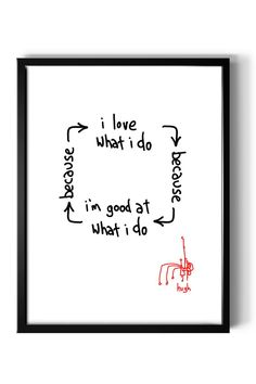 i love what i do <= because => i'm good at what i do | #work #inspiration