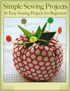 Simple Sewing Prpjects: 16 Easy Sewing Projects for Beginners
