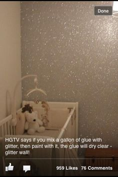 "GLITTER WALL PAINT!!! ""HGTV says if you mix a gallon of glue with glitter, then paint with it the glue will dry clear. GLITTER WALL!"" I am doing this asap"