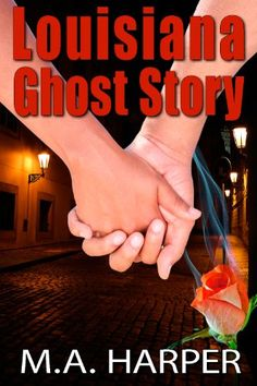 Free Kindle Book For A Limited Time : Louisiana Ghost Story by M.A. Harper