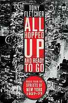 All hopped up and ready to go : music from the streets of New York, 1927-77 by Tony Fletcher