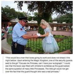 Security Guard at Disney World/Land asks girls dressed as princesses for their autographs. So cute.