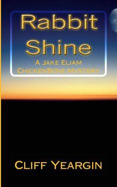 Rabbit Shine- A ChickenBone Mystery Series by Cliff Yeargin