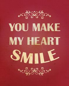 You make my heart smile!