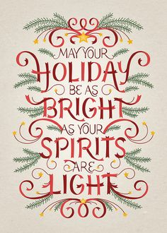may your holiday be as bright as you spirits are light...