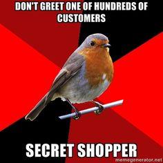don't greet one of hundreds of customers secret shopper - Retail Robin | Meme Generator