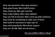 Boys are all talk ~ Men are all action