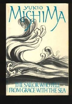 The Sailor Who Fell from Grace with the Sea (Paperback) by Yukio Mishima (Author) John Nathan (Translator). After reading this, I wondered what kind of mind could think of this, and started reading more of Mishima Yukio's works and studied Japanese literature.