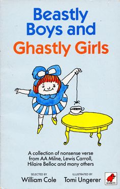 Beastly Boys and Ghastly Girls: Irreverent Vintage Illustrated Verses by Shel Silverstein, A. A. Milne, Lewis Carroll, Ted Hughes, and More via Brain Pickings: 'Here in this book, collected for you, Are hundreds of things that you never should do, Like stewing your sister, scarring your brother, Or disobeying your father or mother.' #Books #Kids #Humor