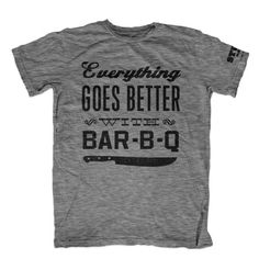Stubb's Bar-B-Q T-Shirts : Everything Goes Better With Bar-B-Q