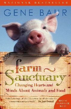 Farm Sanctuary: Changing Hearts and Minds About Animals and Food [Softcover] #200034 > $18 at their website store.. .