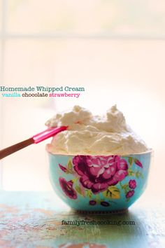 Homemade Whipped Cream! Vanilla, Chocolate & Strawberry | recipe on FamilyFreshCookin...