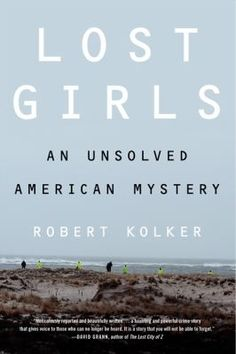 Lost Girls: An Unsolved American Mystery. Picked by: Pattie Morrell-Lamie. http://innopac.hal.org/record=b2160795~S7