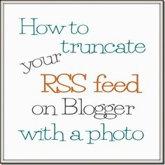 Truncate Your Blogger RSS feed {with a photo} tutorial from Shabby Creek Cottage