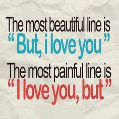 "The most beautiful line is ""But, I love you"" The most painful line is ""I love you, but""  #love #quotes"