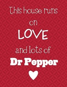 how about ran on love OF dr pepper is more accurate for my house. :) i am def in a love affair w/ some dp.