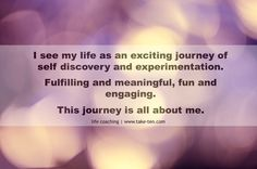 I see my life as an exciting journey of self discovery and experimentation. | Powerful Personal Affirmations | TakeTen Coaching, Athens, Greece