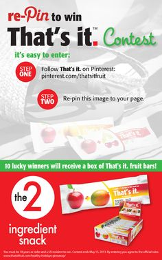 Pin it to win it! Just follow That's it (pinterest.com/thatsitfruit) on Pinterest and re-pin this image to be entered to win 1 of 10 boxes of That's it fruit bars! You must be 18+, US residents only. Ends 5/15/13. Good luck! #contests #giveaways #win #pintowin #fruit #fruitfan