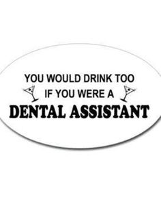 You would drink too if you were a dental assistant. Who stresses out dental assistants the most; the dentist, the team, or the patients?   #Dentistry #Dental #Hygienist