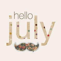 Hello July! IT'S MY BIRTHDAY MONTH!