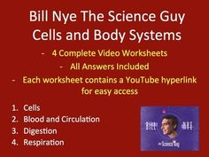 Here is a collection of Bill Nye The Science Guy Biology Video Worksheets (includes the answer key) complete with a YouTube video link for each video.  There are worksheets for the following Bill Nye Videos. - Digestion - Blood and Circulation - Respiratory System - Cells
