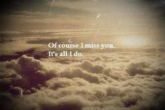 of course i miss you.