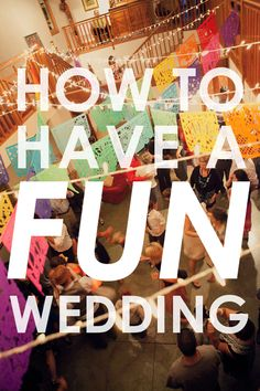 HOW TO HAVE A FUN WEDDING: PART I Make sure people know what to expect  Making sure your guests know what to expect isthe key element in ha...