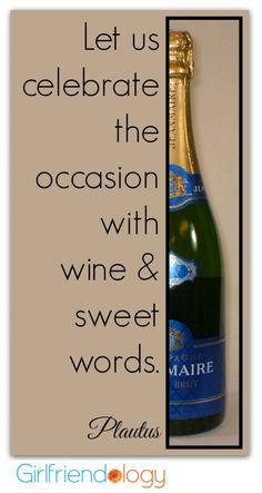 Let us celebrate the occasion with WINE and sweet words. Plautus - Birthday Quotes for Women - Celebrating 8 Years of Girlfriendology | http://girlfriendology.com/11266/birthday-quotes-for-women-celebrating-8-years-of-girlfriendology/